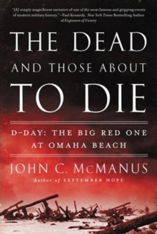 The Dead And Those About To Die : D-Day: The Big Red One at Omaha Beach, Paperback Book