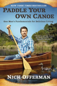 Paddle Your Own Canoe : One Man's Fundamentals for Delicious Living, Paperback Book
