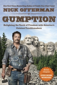 Gumption : Relighting the Torch of Freedom with America's Gutsiest Troublemakers, Paperback Book