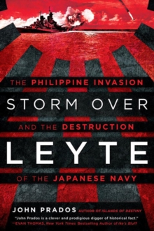 Storm Over Leyte : The Philippine Invasion and the Destruction of the Japanese Navy, Hardback Book