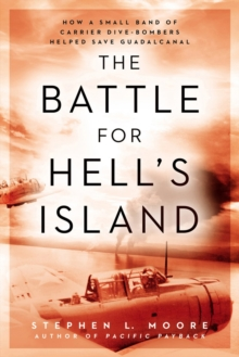 The Battle For Hell's Island : How a Small Band of Carrier Dive-Bombers Helped Save Guadalcanal, Hardback Book