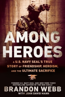 Among Heroes : A U.S. Navy SEAL's True Story of Friendship, Heroism, and the Ultimate Sacrifice, Paperback / softback Book