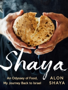 Shaya : An Odyssey of Food, My Journey Back to Israel, Hardback Book