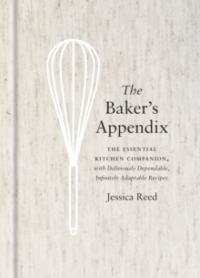 The Baker's Appendix : The Essential Kitchen Companion, with DeliciouslyDependable, Infinitely Adaptable Recipes, Hardback Book