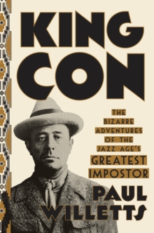 King Con : The Bizarre Adventures of the Jazz Age's Greatest Impostor, Hardback Book