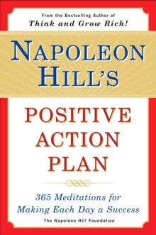 Napoleon Hill's Positive Action Plan : 365 Meditations for Making Each Day a Success, Paperback Book