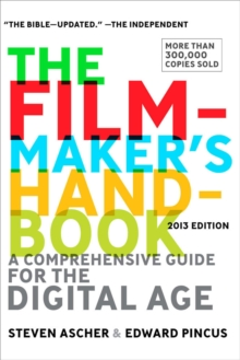 The Filmmaker's Handbook 2013 Edition : A Comprehensive Guide for the Digital Age, Paperback Book