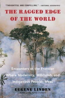 Ragged Edge of the World : Encounters at the Frontier Where Modernity, Wildlands and Indigenous Peoples Meet, Paperback / softback Book