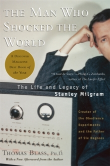 The Man Who Shocked The World : The Life and Legacy of Stanley Milgram, Paperback / softback Book