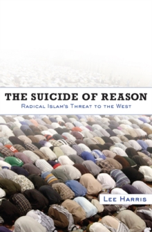 The Suicide of Reason : Radical Islam's Threat to the West, EPUB eBook