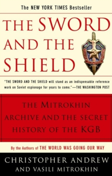 The Sword and the Shield : The Mitrokhin Archive and the Secret History of the KGB, EPUB eBook
