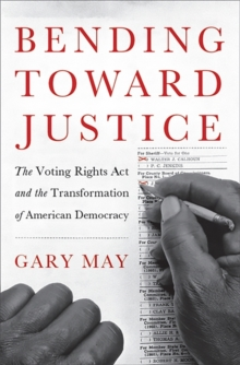 Bending Toward Justice : The Voting Rights Act and the Transformation of American Democracy, Hardback Book