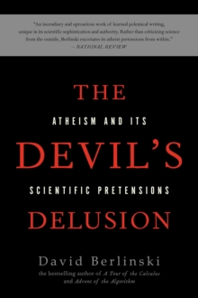 The Devil's Delusion : Atheism and its Scientific Pretensions, Paperback / softback Book