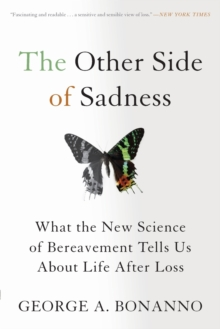 The Other Side of Sadness : What the New Science of Bereavement Tells Us About Life After Loss, Paperback Book