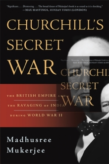 Churchill's Secret War : The British Empire and the Ravaging of India During World War II, Paperback Book