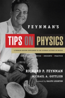 Feynman's Tips on Physics : Reflections, Advice, Insights, Practice, Paperback / softback Book