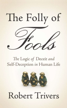 The Folly of Fools : The Logic of Deceit and Self-Deception in Human Life, EPUB eBook