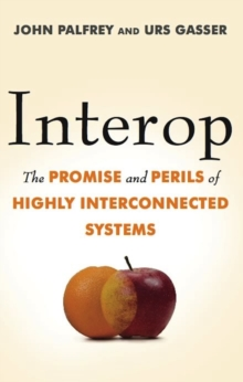 Interop : The Promise and Perils of Highly Interconnected Systems, EPUB eBook