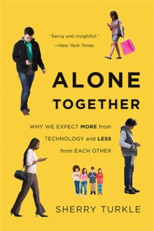 Alone Together : Why We Expect More from Technology and Less from Each Other, Paperback / softback Book
