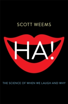 Ha! : The Science of When We Laugh and Why, Hardback Book