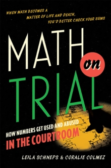 Math on Trial : How Numbers Get Used and Abused in the Courtroom, Hardback Book