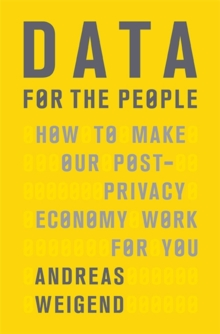 Data for the People : How to Make Our Post-Privacy Economy Work for You, Hardback Book