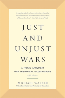 Just and Unjust Wars : A Moral Argument with Historical Illustrations, Paperback / softback Book