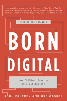 Born Digital : How Children Grow Up in a Digital Age, Paperback / softback Book