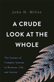 A Crude Look at the Whole : The Science of Complex Systems in Business, Life, and Society, Hardback Book