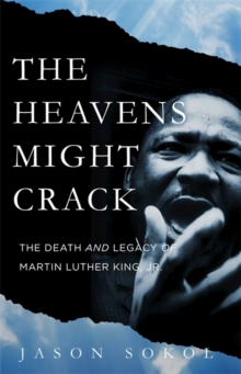 The Heavens Might Crack : The Death and Legacy of Martin Luther King Jr., Hardback Book