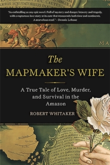 The Mapmaker's Wife : A True Tale Of Love, Murder, And Survival In The Amazon, Paperback / softback Book