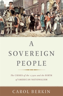 A Sovereign People : The Crises of the 1790s and the Birth of American Nationalism, Hardback Book