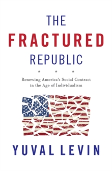 The Fractured Republic : Renewing America's Social Contract in the Age of Individualism, Hardback Book