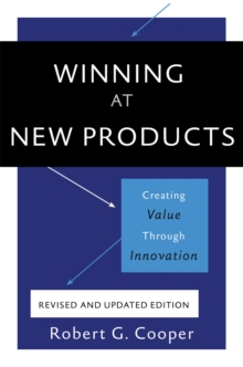 Winning at New Products, 5th Edition : Creating Value Through Innovation, Paperback Book