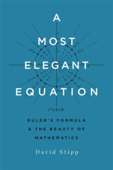 A Most Elegant Equation : Euler's Formula and the Beauty of Mathematics, Hardback Book