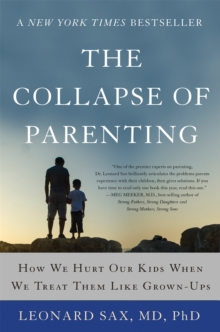 The Collapse of Parenting : How We Hurt Our Kids When We Treat Them Like Grown-Ups, Paperback Book