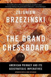 The Grand Chessboard : American Primacy and its Geostrategic Imperatives, Paperback Book