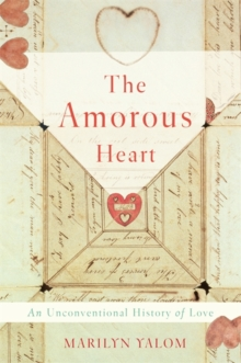 The Amorous Heart : An Unconventional History of Love, Hardback Book