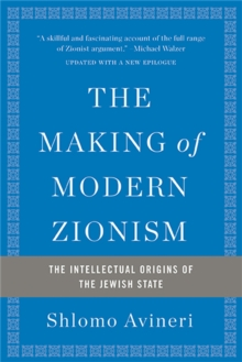 The Making of Modern Zionism, Revised Edition : The Intellectual Origins of the Jewish State, Paperback Book