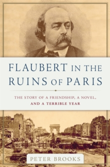 Flaubert in the Ruins of Paris : The Story of a Friendship, a Novel, and a Terrible Year, Hardback Book