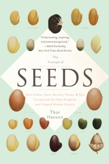 The Triumph of Seeds : How Grains, Nuts, Kernels, Pulses, and Pips Conquered the Plant Kingdom and Shaped Human History, Paperback Book