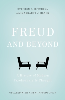Freud and Beyond : A History of Modern Psychoanalytic Thought, Paperback Book