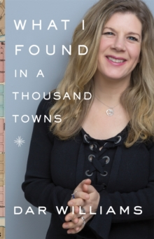 What I Found in a Thousand Towns : A Traveling Musician's Guide to Rebuilding America's Communities-One Coffee Shop, Dog Run, and Open-Mike Night at a Time, Hardback Book