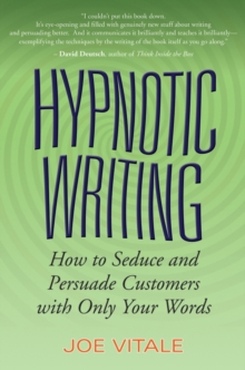 Hypnotic Writing : How to Seduce and Persuade Customers with Only Your Words, Paperback / softback Book