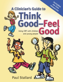 A Clinician's Guide to Think Good-Feel Good : Using CBT with Children and Young People, Paperback / softback Book
