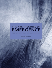 The Architecture of Emergence : The Evolution of Form in Nature and Civilisation, Paperback Book