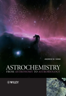 Astrochemistry : From Astronomy to Astrobiology, Paperback / softback Book