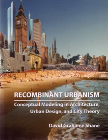 Recombinant Urbanism : Conceptual Modeling in Architecture, Urban Design and City Theory, Paperback Book