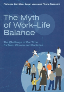 The Myth of Work-Life Balance : The Challenge of Our Time for Men, Women and Societies, Paperback / softback Book