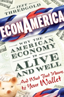 EconAmerica : Why the American Economy is Alive and Well... And What That Means to Your Wallet, Hardback Book
